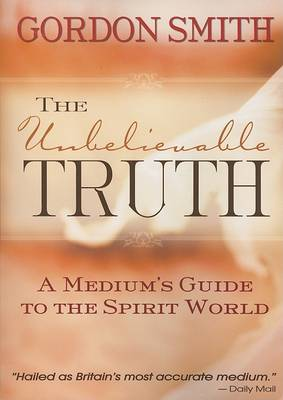 Picture of The Unbelievable Truth: A Medium's Guide to the Spirit World
