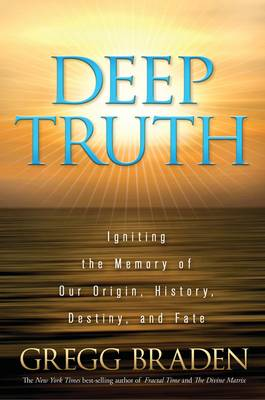 Picture of Deep Truth: Igniting the Memory of Our Origin, History, Destiny, and Fate