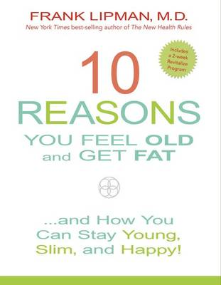 Picture of 10 Reasons You Feel Old and Get Fat: And How You Can Stay Young, Slim and Happy!