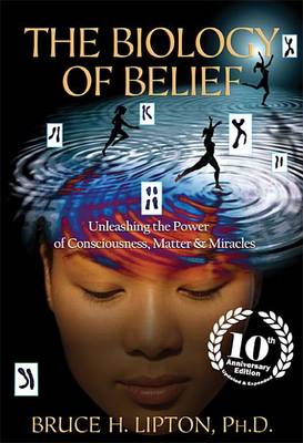Picture of The Biology of Belief: Unleashing the Power of Consciousness, Matter & Miracles