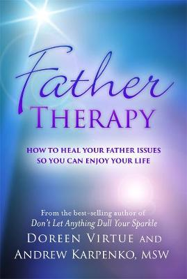 Picture of Father Therapy: How to Heal Your Father Issues So You Can Enjoy Your Life