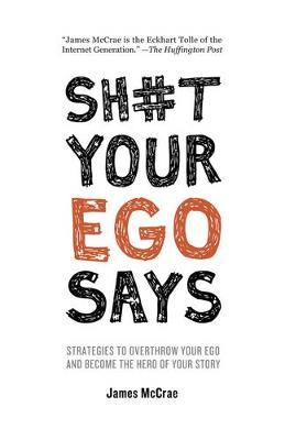 Picture of Sh#t Your Ego Says: Strategies to Overthrow Your Ego and Become the Hero of Your Story
