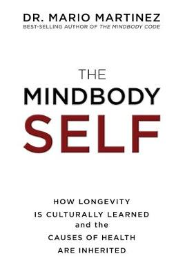 Picture of The Mindbody Self: How Longevity Is Culturally Learned and the Causes of Health Are Inherited