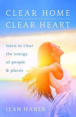 Picture of Clear Home, Clear Heart: Learn to Clear the Energy of People and Places