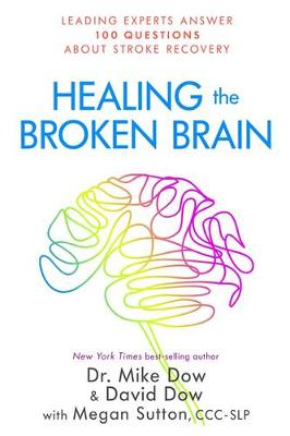 Picture of Healing the Broken Brain: Leading Experts Answer 100 Questions about Stroke Recovery