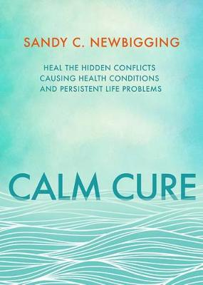 Picture of Calm Cure: Heal the Hidden Conflicts Causing Health Conditions and Persistent Life Problems