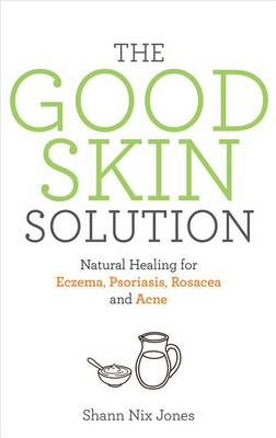 Picture of The Good Skin Solution: Natural Healing for Eczema, Psoriasis, Rosacea and Acne