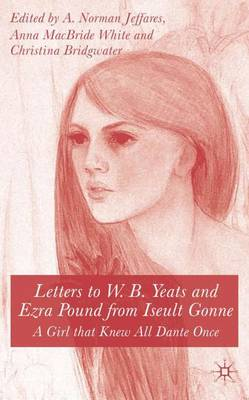 Picture of Letters to W.B. Yeats and Ezra Pound from Iseult Gonne: A Girl That Knew All Dante Once