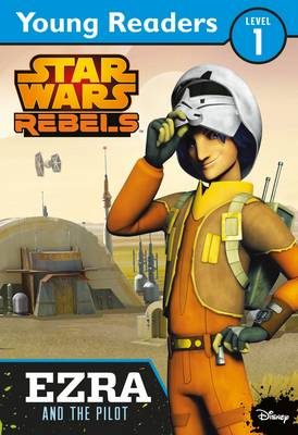 Picture of Star Wars Rebels: Ezra and the Pilot: Star Wars Young Readers