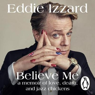 Picture of Believe Me: A Memoir of Love, Death and Jazz Chickens