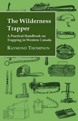 Picture of The Wilderness Trapper - A Practical Handbook on Trapping in Western Canada