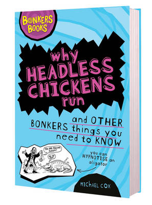 Picture of Why Headless Chickens Run and Other Bonkers ThingsYou Need to Know