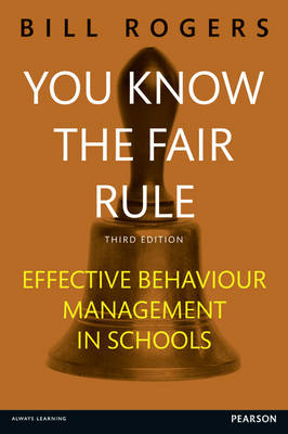 Picture of You Know the Fair Rule: Strategies for Positive and Effective Behaviour Management and Discipline in Schools