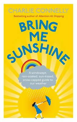 Picture of Bring Me Sunshine: A Windswept, Rain-soaked, Sun-kissed, Snow-capped Guide to Our Weather