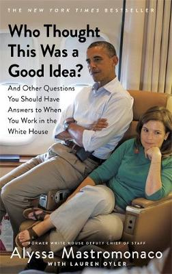 Picture of Who Thought This Was a Good Idea?: And Other Questions You Should Have Answers to When You Work in the White House