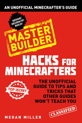 Picture of Hacks for Minecrafters: Master Builder: An Unofficial Minecrafters Guide