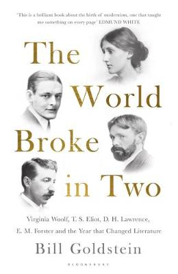 Picture of The World Broke in Two: Virginia Woolf, T. S. Eliot, D. H. Lawrence, E. M. Forster and the Year that Changed Literature