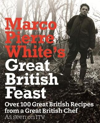 Picture of Marco Pierre White's Great British Feast: Over 100 Delicious Recipes from a Great British Chef