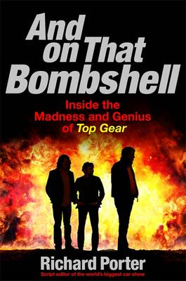 Picture of And on That Bombshell: Inside the Madness and Genius of Top Gear