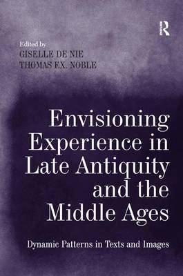 Picture of Envisioning Experience in Late Antiquity and the Middle Ages: Dynamic Patterns in Texts and Images