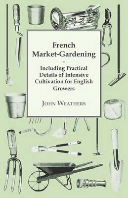 Picture of French Market-Gardening: Including Practical Details Of Intensive Cultivation For English Growers