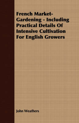 Picture of French Market-Gardening - Including Practical Details Of Intensive Cultivation For English Growers
