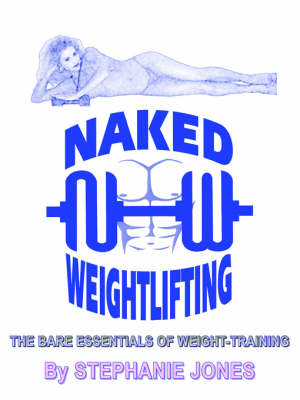 Picture of Naked Weightlifting: The Bare Essentials of Weight-Training