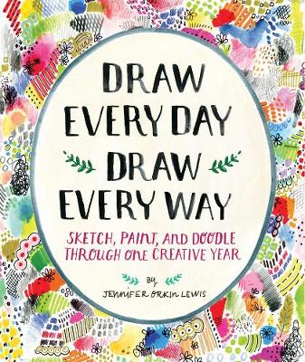 Picture of Draw Every Day, Draw Every Way: Sketch, Paint, and Doodle Through One Creative Year