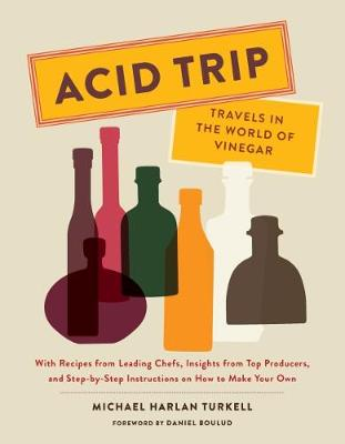 Picture of Acid Trip: Travels in the World of Vinegar: With Recipes from Leading Chefs, Insights from Top Producers, and Step-by-Step Instructions on How to Make Your Own