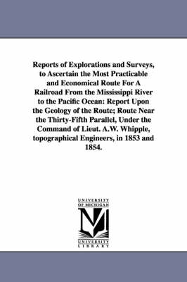 Picture of Reports of Explorations and Surveys, to Ascertain the Most Practicable and Economical Route for a Railroad from the Mississippi River to the Pacific O