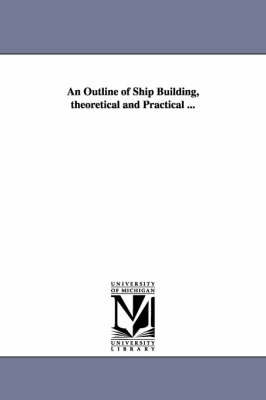 Picture of An Outline of Ship Building, Theoretical and Practical ...
