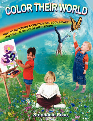 Picture of Color Their World: How to Decorate A Child's Mind, Body, Heart and Soul, Along with Their Room!