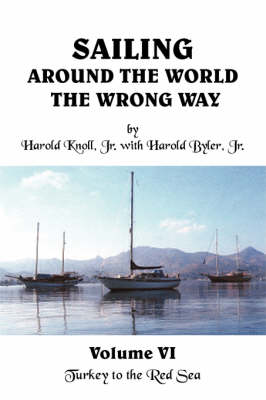 Picture of Sailing Around the World the Wrong Way Volume VI: Turkey to the Red Sea
