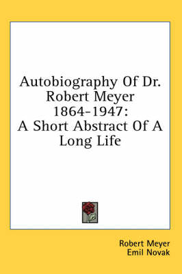 Picture of Autobiography of Dr. Robert Meyer 1864-1947: A Short Abstract of a Long Life