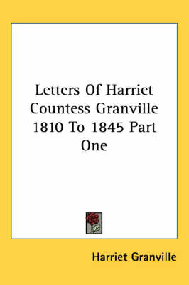Picture of Letters of Harriet Countess Granville 1810 to 1845 Part One