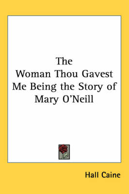 Picture of The Woman Thou Gavest Me Being the Story of Mary O'Neill