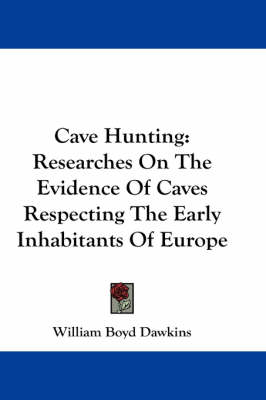 Picture of Cave Hunting: Researches On The Evidence Of Caves Respecting The Early Inhabitants Of Europe