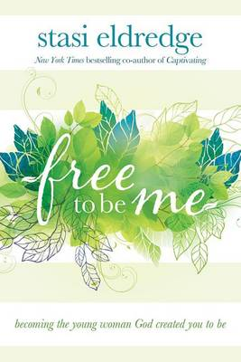 Picture of Free to Be Me: Becoming the Young Woman God Created You to Be