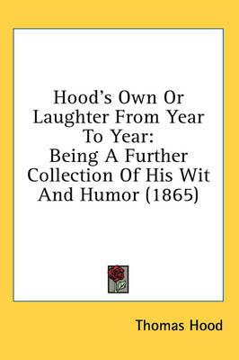 Picture of Hood's Own Or Laughter From Year To Year: Being A Further Collection Of His Wit And Humor (1865)