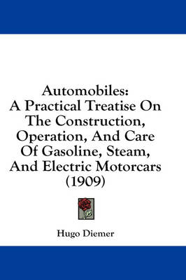 Picture of Automobiles: A Practical Treatise on the Construction, Operation, and Care of Gasoline, Steam, and Electric Motorcars (1909)