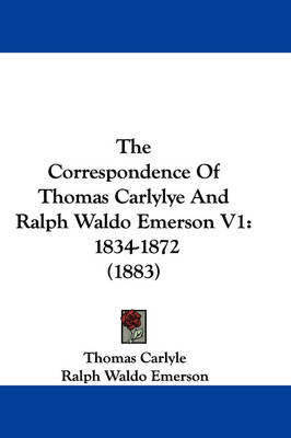 Picture of The Correspondence of Thomas Carlylye and Ralph Waldo Emerson V1: 1834-1872 (1883)