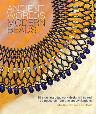 Picture of Ancient Worlds Modern Beads: 30 Stunning Beadwork Designs Inspired by Treasures from Ancient Civilizations