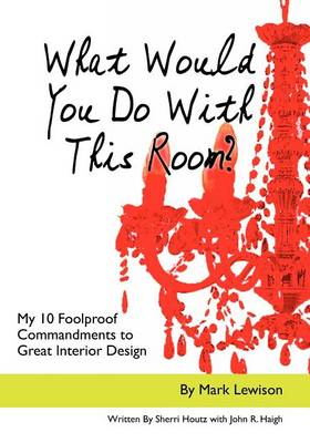 Picture of What Would You Do with This Room?: My 10 Foolproof Commandments to Great Interior Design