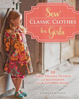 Picture of Sew Classic Clothes for Girls: 10 Girls' Dresses, Outfits and Accessories from The Cottage Mama