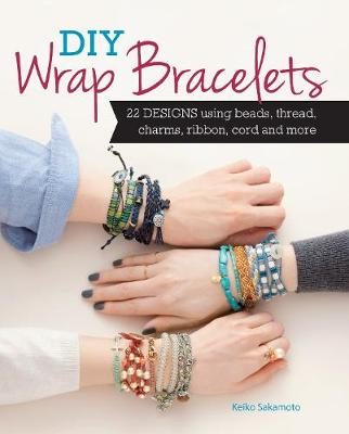 Picture of DIY Wrap Bracelets: 25 Designs Using Beads, Thread, Charms, Ribbon, Cord and More