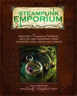 Picture of Steampunk Emporium: Creating Fantastical Jewelry, Devices and Oddments from Assorted Cogs, Gears and Curios