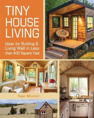 Picture of Tiny House Living: Ideas for Building and Living Well in Less Than 400 Square Feet