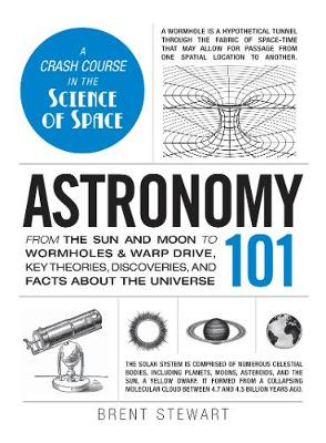 Picture of Astronomy 101: From the Sun and Moon to Wormholes and Warp Drive, Key Theories, Discoveries, and Facts About the Universe