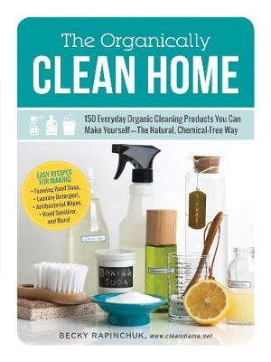 Picture of The Organically Clean Home: 150 Everyday Organic Cleaning Products You Can Make Yourself-The Natural, Chemical-free Way