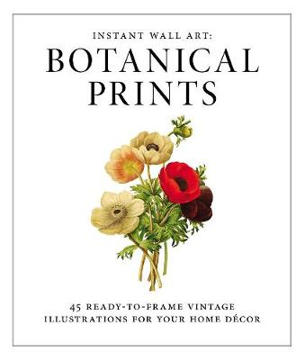 Picture of Instant Wall Art: Botanical Prints: 45 Ready-to-Frame Vintage Illustrations for Your Home Decor